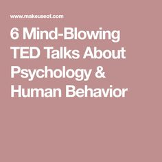 6 Mind-Blowing TED Talks About Psychology & Human Behavior