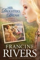 Her Daughter's Dream, by Francine Rivers.  I couldn't wait to read this conclusion to Her Mother's Hope.  EXCELLENT books, I loved them both.