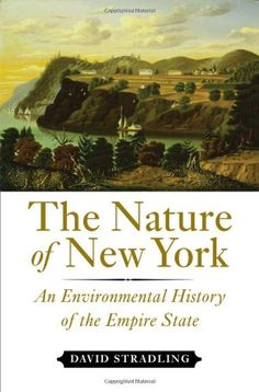 The Nature of New York: An Environmental History of the Empire State: Amazon.co.uk: David Stradling: 9780801445101: Books