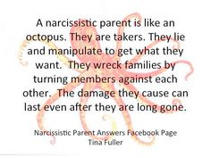 This is so sad to see and theres nothing you can do:(  Manipulative by turning family members against each other. 《From Tina Fuller, creator of the Facebook survivor site Narcissistic Parent Answers.》