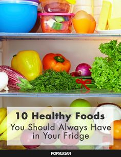 10 Foods Every Healthy Fridge Should Have If you do not eat these foods on a regular basis, consider supplementing your diet in the areas you are a deficient.
