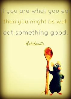 Remy from Ratatouille quote. I think this would be a funny tag for a food gift.