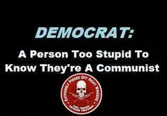 And I'm a 20 year, straight ticket voting, Democrat....but the democrat party has been hijacked by communists (calling themselves progressives)...