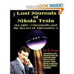 The Lost Journals of Nikola Tesla : Haarp - Chemtrails and Secret of Alternative 4: Tim R. Swartz:   Books