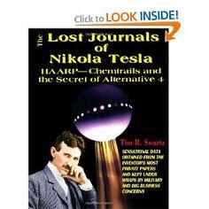 The Lost Journals of Nikola Tesla : Haarp - Chemtrails and Secret of Alternative 4: Tim R. Swartz:   Books