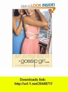 Gossip Girl #11 Dont You Forget About Me A Gossip Girl Novel Cecily von Ziegesar , ISBN-10: 0316011843  ,  , ASIN: B001Q3M5IK , tutorials , pdf , ebook , torrent , downloads , rapidshare , filesonic , hotfile , megaupload , fileserve