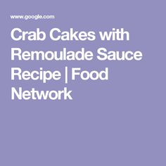 Crab Cakes with Remoulade Sauce Recipe | Food Network