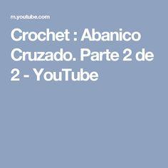 Crochet : Abanico Cruzado. Parte 2 de 2 - YouTube