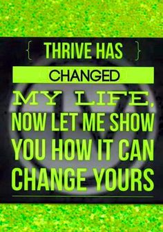 Thrive has changed my life for the better.  Not just for me but for my family. Ask me how you can experience this change Bhill10.le-vel.com
