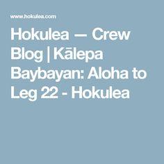 Hokulea — Crew Blog | Kālepa Baybayan: Aloha to Leg 22 - Hokulea