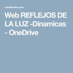 Web REFLEJOS DE LA LUZ -Dinamicas - OneDrive