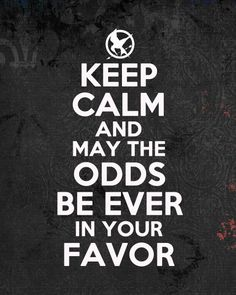 Keep Calm and may the odds be ever in your favor. #hunger_games #keep_calm