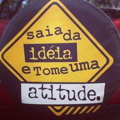Saia da ideia e toma uma atitude! #vida #reflexao #mca