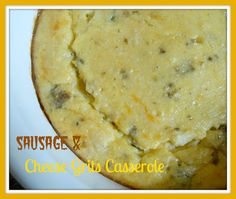 SAUSAGE & CHEESE GRITS CASSEROLE: The Better Baker