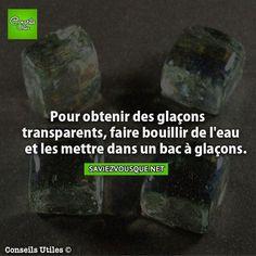 Pour obtenir des glaçons transparents, faire bouillir de l'eau et les mettre dans un bac à glaçons.   Saviez Vous Que?