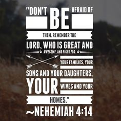 """""""Don't be afraid of them. Remember the Lord who is great and awesome and fight for your families your sons and your daughters your wives and your homes.""""Nehemiah 4:14 Don't let your enemies keep you from your good work. #instarationdevo #potd #TeamJesus"""