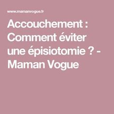 Accouchement : Comment éviter une épisiotomie ? - Maman Vogue Waiting For Baby, Baby Boom, Anti Cellulite, Welcome Baby, Mom And Baby, Kids And Parenting, Happy Life, Pregnancy, Vogue