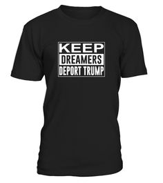 Dreamers t-shirt, political protester apparel products, protest tee signs, immigrants clothing merchandise gifts, equality protestor quotes, immigration protesting gift items. March on anti-trump protesters, stop deportation. Keep DACA program.