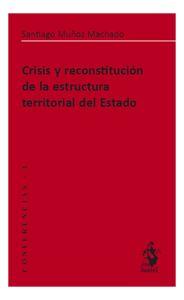 Muñoz Machado, Santiago Crisis y reconstitucción de la estructura territorial del Estado. Iustel, 2013