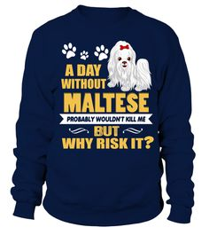 # A Day Without Maltese Dog .  HOW TO ORDER:1. Select the style and color you want:2. Click Buy it now3. Select size and quantity4. Enter shipping and billing information5. Done! Simple as that!TIPS: Buy 2 or more to save shipping cost!A Day Without Maltese DogThis is printable if you purchase only one piece. so dont worry, you will get yours.Guaranteed safe and secure checkout via:Paypal | VISA | MASTERCARD