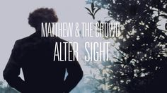 Matthew & the Crowd Alter Sight