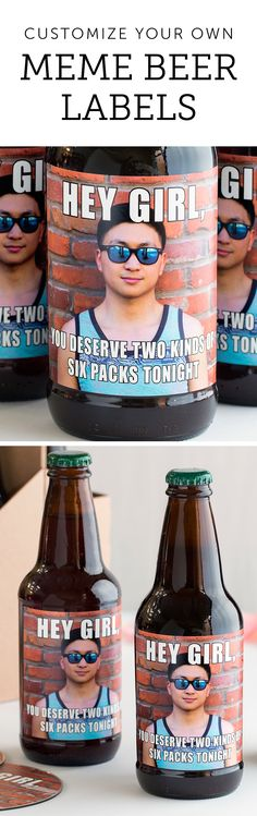 """""""Hey Girl, You Deserve Two Kinds of Six Packs Tonight""""- Create your own meme beer labels for Valentine's Day!"""