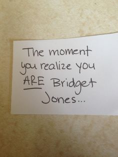 The moment you realize you are Bridget Jones...a million times this happened to me!