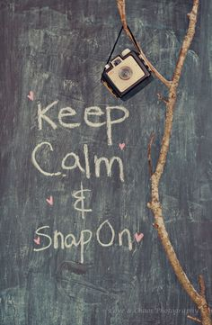 cameras...photography...keep calm! Have fun!
