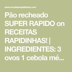 Pão recheado SUPER RAPIDO on RECEITAS RAPIDINHAS! | INGREDIENTES: 3 ovos 1 cebola média 1 1/2 copo (do de requeijão cremoso) de leite morno 1/2 copo (do de requeijão cremoso) de óleo 2 tabletes de caldo de galinha 1 colher (sopa) rasa de acúçar 1 sachê de fermento biológico seco/em pó (ou 2 tabletes…