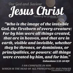 """✞ JESUS CHRIST ✞ """"Who is the image of the invisible God, the firstborn of every creature: For by him were all things created, that are in heaven, and that are in earth, visible and invisible, whether they be thrones, or dominions, or principalities, or powers: all things were created by him, and for him."""" Colossians 1:15-16 KJV  ✞ Grace and peace in Christ!"""