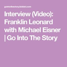 Interview (Video): Franklin Leonard with Michael Eisner | Go Into The Story