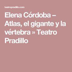 Elena Córdoba – Atlas, el gigante y la vértebra » Teatro Pradillo