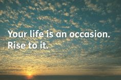 YOUR life is an occasion, RISE to it! #healthyliving #wellness