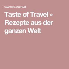 Taste of Travel » Rezepte aus der ganzen Welt