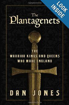 The Plantagenets: The Warrior Kings and Queens Who Made England: Dan Jones