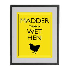 """Except in my family, it is """"Madder than a wet settin' hen."""""""