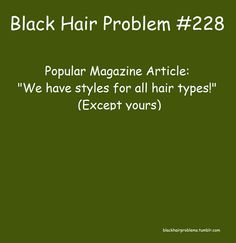 Pretty much... I've had a subscription to Seventeen for YEARS. I RARELY see something for my hair type...