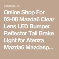 Online Shop For 03-08 Mazda6 Clear Lens LED Bumper Reflector Tail Brake Light for Atenza Mazda6 Mazdaspeed6(CA172) | Aliexpress Mobile