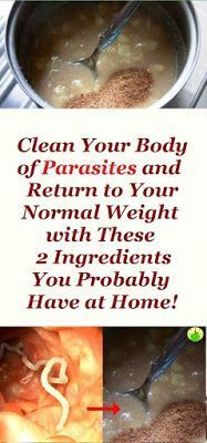 CLEAN YOUR BODY OF PARASITES AND RETURN TO YOUR NORMAL WEIGHT WITH THESE 2 INGREDIENTS YOU PROBABLY HAVE AT HOME!