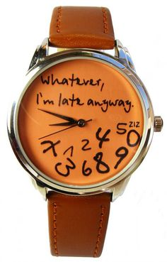 Whatever I'm late anyway Watch  Wristwatch by ZIZWatches on Etsy, €50.00 Psh...whatever..