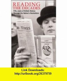 Reading the Decades Fifty Years of British History Through the Nations Bestsellers (9780563488101) John Sutherland , ISBN-10: 0563488107  , ISBN-13: 978-0563488101 ,  , tutorials , pdf , ebook , torrent , downloads , rapidshare , filesonic , hotfile , megaupload , fileserve