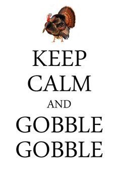keep calm and gobble gobble / created with Keep Calm and Carry On for iOS #keepcalm #turkey #Thanksgiving #gobble