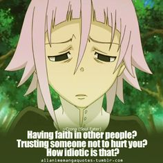 """""""Having faith in other people? Trusting someone not to hurt you? How idiotic us that?"""" ~Crona"""