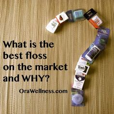 What is the best floss on the market and why