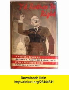 Id Rather Be Right, A Musical Review George S. Kaufman, Moss Hart, Lorenz Hart, Richard Rodgers ,   ,  , ASIN: B00005XHTB , tutorials , pdf , ebook , torrent , downloads , rapidshare , filesonic , hotfile , megaupload , fileserve