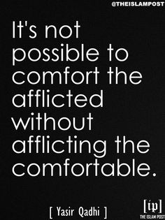 """""""It's not possible to comfort the afflicted without afflicting the comfortable."""" - Yasir Qadhi    Follow us on http://twitter.com/TheIslamPost!"""