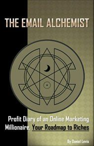 The Email Alchemist: Profit Diary Of An Online Marketing Millionaire, Your Roadmap To Riches by Daniel Levis ebook deal