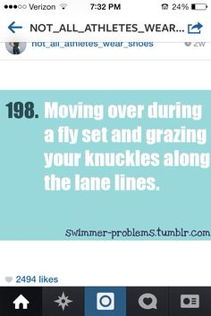 Or having to swim fly in a lane with other people, which either results in hitting them in the face or doing T-Rex fly.