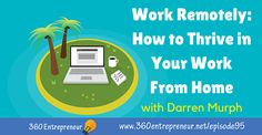 How to Thrive in Your Work From Home with Darren Murph Top Entrepreneurs, You Working, Online Marketing, Author, Lifestyle, Home, Ad Home, Writers, Homes