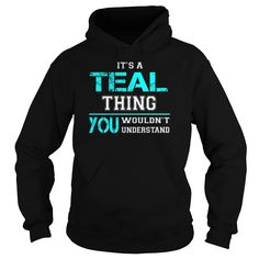 [Top tshirt name list] Its a TEAL Thing You Wouldnt Understand  Last Name Surname T-Shirt  Coupon Best  Its a TEAL Thing. You Wouldnt Understand. TEAL Last Name Surname T-Shirt  Tshirt Guys Lady Hodie  SHARE and Get Discount Today Order now before we SELL OUT  Camping a soles thing you wouldnt understand tshirt hoodie hoodies year name a teal thing you wouldnt understand last name surname
